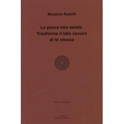 La Paura Non Esiste - Trasforma il Lato Oscuro di Te Stesso - Massimo Rodolfi -